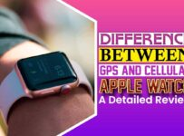 Difference Between GPS And Cellular Apple Watch
