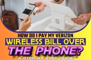How Do I Pay My Verizon Wireless Bill Over The Phone.