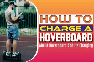How To Charge A Hoverboard