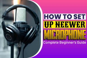 How To Set Up Neewer Microphone